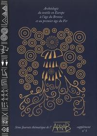 Yann Lorin et Rebecca Peake - Archéologie du textile en Europe à l'âge du Bronze et au premier âge du Fer, (3eme Journée thématique de l'APRAB, Saint-Germain-en-Laye, 6 mars 2015) - Supplément N° 5.