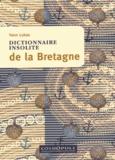 Yann Lukas - Dictionnaire insolite de la Bretagne.