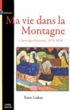 Yann Lukas - Ma vie dans la Montagne - Chronique bretonne, 1970-2010.