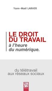 Yann-Maël Larher - Le droit du travail à l'heure du numérique.