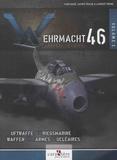 Yann Mahé et Xavier Tracol - Wehrmacht 46 - L'arsenal du Reich - Volume 2, Luftwaffe, Kriegsmarine, Waffen-SS, armes nucléaires, radiologiques et chimiques.