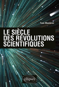 Yann Mambrini - Le siècle des révolutions scientifiques.