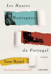 Yann Martel - Les Hautes Montagnes du Portugal - roman - traduit de l'anglais (Canada) par Christophe Bernard.
