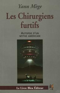 Yann Mège - Les chirurgiens furtifs - Autopsie d'un mythe américain.