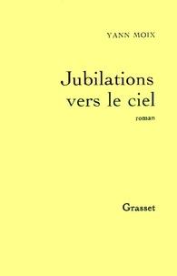 Yann Moix - Jubilations vers le ciel.