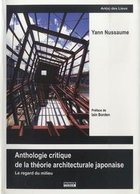 Yann Nussaume - Anthologie critique de la théorie architecturale japonaise - Le regard du milieu.