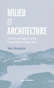 Yann Nussaume - Milieu et architecture - Entretiens avec Augustin Berque, Philippe Madec et Antoine Picon.