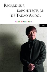 Yann Nussaume - Regard sur l'architecture de Tadao Andô.