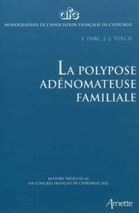 Yann Parc et Jean-Jacques Tuech - La polypose adénomateuse familiale.