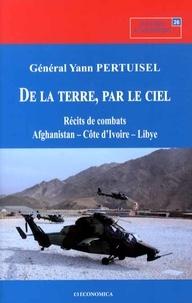 Yann Pertuisel - De la terre, par le ciel - Récits de combats : Afghanistan, Côte d'Ivoire, Libye.