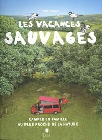 Yann Peucat - Les vacances sauvages - Camper en famille au plus proche de la nature.