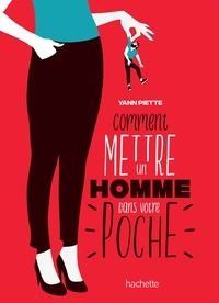 Yann Piette - Comment mettre un homme dans votre poche.