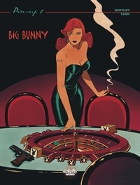 Yann et Philippe Berthet - Pin-up 8. Big Bunny - Big Bunny.