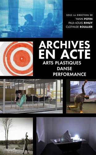 Yann Potin et Paul-Louis Rinuy - Archives en acte - Arts plastiques, danse, performance.