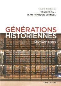 Yann Potin et Jean-François Sirinelli - Générations historiennes - XIXe-XXIe siècle.
