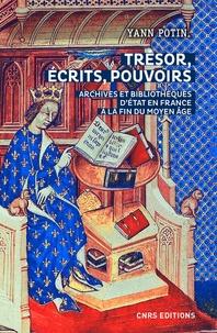 Yann Potin - Trésors, écrits, pouvoirs - Archives et bibliothèques d'Etat en France à la fin du Moyen Age.