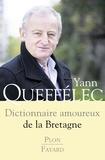 Yann Queffélec - Dictionnaire amoureux de la Bretagne.