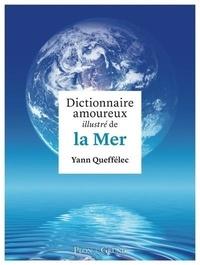 Dictionnaire amoureux illustré de la Mer - Yann Queffélec pdf epub