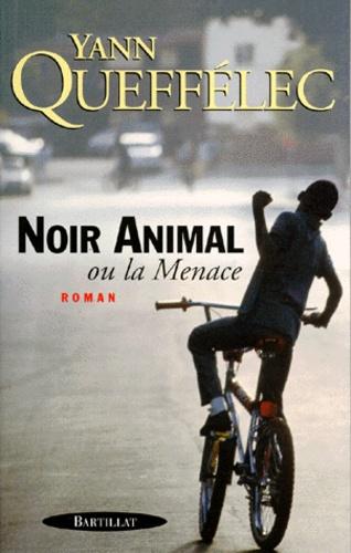 Yann Queffélec - Noir animal ou La menace.