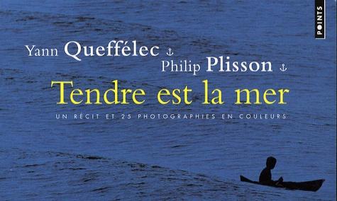 Yann Queffélec et Philip Plisson - Tendre est la mer - Un récit et 25 photographies en couleurs.