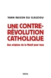 Yann Raison du Cleuziou - Une contre-révolution catholique - Aux origines de la Manif pour tous.