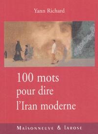 Yann Richard - Cent mots pour dire l'Iran moderne.
