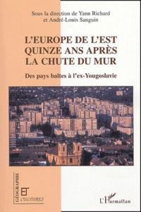 Yann Richard et André-Louis Sanguin - L'Europe de l'Est quinze ans après la chute du mur - Des pays baltes à l'ex-Yougoslavie.