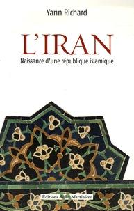 Yann Richard - L'Iran - Naissance d'une république islamique.