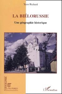 Yann Richard - La Biélorussie - Une géographie historique.