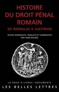 Yann Rivière - Histoire du droit pénal romain - De Romulus à Justinien.