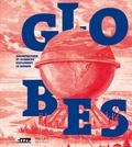 Yann Rocher - Globes - Architecture et sciences explorent le monde.