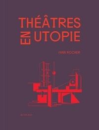 Yann Rocher - Théâtres en utopie.