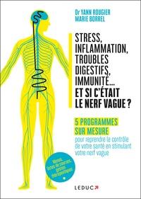 Yann Rougier et Marie Borrel - Stress, inflammation, troubles digestifs, immunité... et si c'etait le nerf vague ? - Vos programmes sur mesure pour reprendre le contrôle de votre santé en stimulant votre nerf vague.