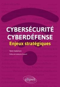 Yann Salamon - Cybersécurité et cyberdéfense - Enjeux stratégiques.