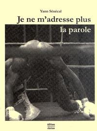 Yann Sénécal - Je ne m'adresse plus la parole.