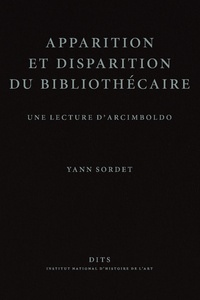 Yann Sordet - Apparition et disparition du bibliothécaire - Une lecture d'Arcimboldo.