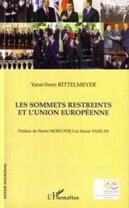 Yann-Sven Rittelmeyer - Les sommets restreints de l'Union Européenne - La pratique des sommets restreints dans l'histoire de la construction européenne.