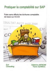 Yann Szwec - Pratiquer la comptabilité sur SAP - Faire sans effort les écritures comptables de base sur ECC6.
