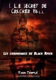 Yann Temple - Les chroniques de black river Tome 1 : Le secret de Cracker Hall.