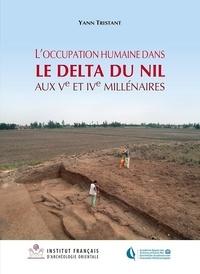 Yann Tristant - L'occupation humaine dans le delta du Nil aux Ve et IVe millénaires - Approches géoarchéologiques à partir de la région de Samara (delta oriental).