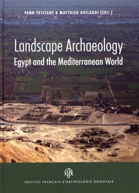 Yann Tristant et Matthieu Ghilardi - Landscape Archaeology - Egypt and the Mediterranean World.