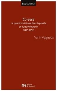 Yann Vagneux - Co-esse - Le mystère trinitaire dans la pensée de Jules Monchanin (1895-1957).