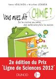 Yann Verchier et Nicolas Gerber - Vous avez dit chimie ? - De la cuisine au salon, des molécules plein la maison.