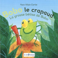 Yann Vilain Cortie - Bobo le crapaud - La grosse bêtise de Bobo.