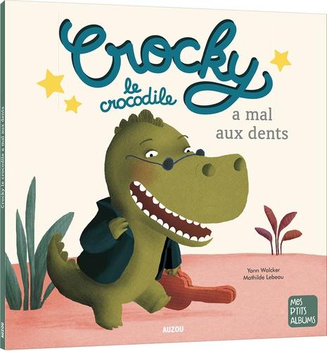 Yann Walcker et Mathilde Lebeau - Crocky le crocodile a mal aux dents.