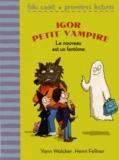 Yann Walcker et Henri Fellner - Igor petit vampire  : Le nouveau est un fantôme.