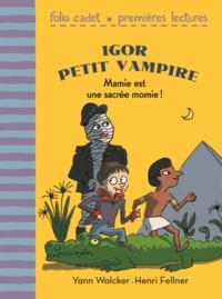 Yann Walcker et Henri Fellner - Igor petit vampire  : Mamie est une sacrée momie !.