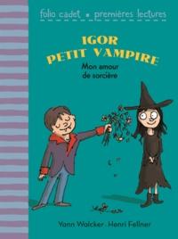 Yann Walcker - Igor petit vampire  : Mon amour de sorcière.