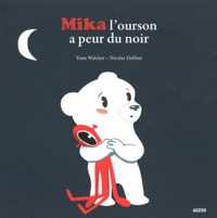 Yann Walcker et Nicolas Duffaut - Mika l'ourson a peur du noir.