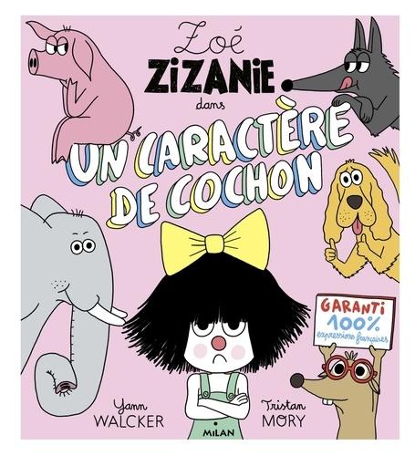 Yann Walcker - Zoé Zizanie t.2 - Un caractère de cochon.